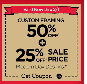 Valid Now thru 2/1 - CUSTOM FRAMING 50% OFF* + 25% OFF* SALE PRICE Modern Day Designs™. Get Coupon