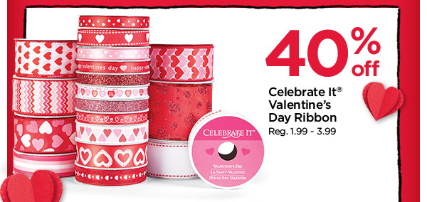 40% off Celebrate It® Valentine's Day Ribbon. Reg. 1.99 - 3.99