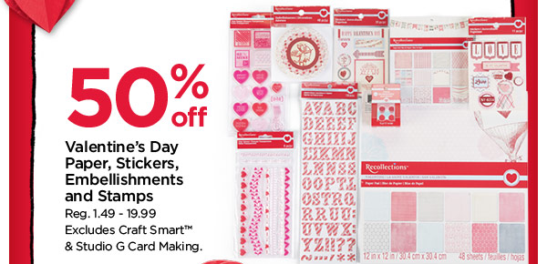50% off Valentine's Day Paper, Stickers, Embellishments and Stamps. Reg. 1.49 - 19.99. Excludes Craft Smart™ & Studio G Card Making.