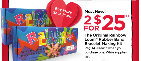 Buy More, Save More! Must Have! 2 for $25** - The Original Rainbow Loom® Rubber Band Bracelet Making Kit. Reg. 14.99 each when you purchase one. While supplies last.