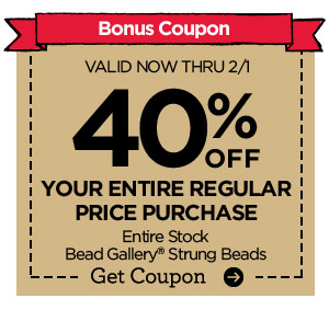 Bonus Coupon. VALID NOW THRU 2/1 40% OFF YOUR ENTIRE REGULAR PRICE PURCHASE. Entire Stock Bead Gallery® Strung Beads. Get Coupon