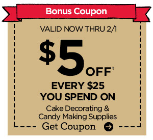Bonus Coupon. VALID NOW THRU 2/1 $5 OFF† EVERY $25 YOU SPEND ON Cake Decorating & Candy Making Supplies. Get Coupon