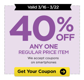 Valid 3/16 - 3/22 - 40% OFF ANY ONE REGULAR PRICE ITEM. We accept coupons on smartphones. Get Your Coupon