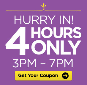 HURRY IN! 4 HOURS ONLY 3PM - 7PM. Get Your Coupon