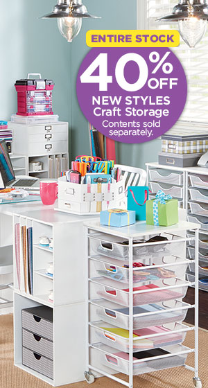 ENTIRE STOCK 40% OFF NEW STYLES Craft Storage. Contents sold separately.