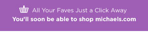 All Your Faves Just a Click Away. You'll soon be able to shop michaels.com