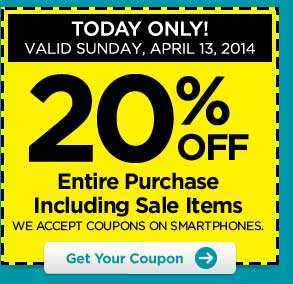 TODAY ONLY! VALID SUNDAY, APRIL 13, 2014 20% OFF Entire Purchase Including Sale Items - WE ACCEPT COUPONS ON SMARTPHONES. Get Your Coupon