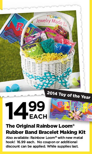 2014 Toy of the Year - 14.99 EACH The Original Rainbow Loom® Rubber Band Bracelet Making Kit - Also available: Rinbow Loom® with new metal hook! 16.99 each. No coupon or additional discount can be applied. While supplies last.