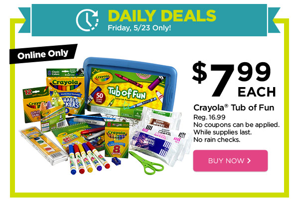 DAILY DEALS - Friday, 5/23 Only! Online Only $7.99 EACH Crayola® Tub of Fun. Reg. 16.99. No coupons can be applied. While supplies last. No rain checks. BUY NOW