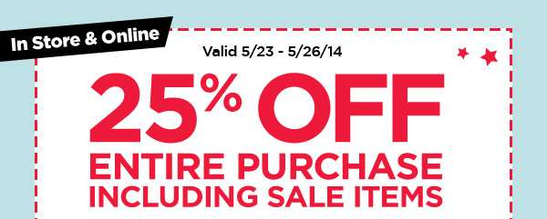 In Store & Online - Valid 5/23 - 5/26/14. 25% OFF ENTIRE PURCHASE INCLUDING SALE ITEMS