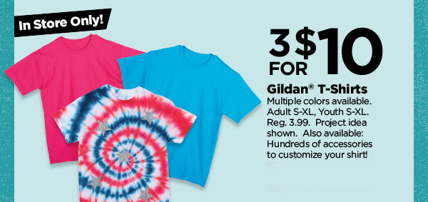 In Store Only! 3 FOR $10 Gildan® T-Shirts. Multiple colors available. Adult S-XL, Youth S-XL. Reg. 3.99. Project idea shown. Also available: Hundreds of accessories to customize your shirt!
