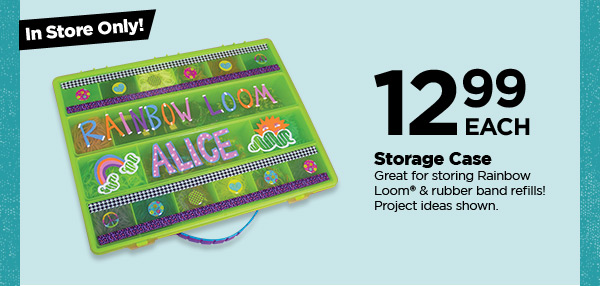 In Store Only! 12.99 EACH Storage Case. Great for storing Rainbow Loom® & rubber band refills! Project ideas shown.
