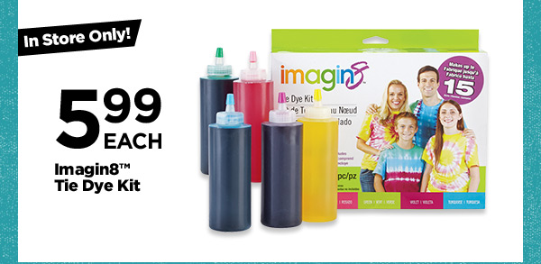 In Store Only! 5.99 EACH Imagin8™ Tie Dye Kit.