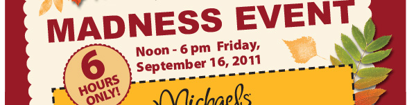 Madness Event--Noon - 6pm Friday, September 16, 2011. 6 hours only!