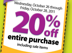Wednesday, October 26 through Friday, October 28, 2011 get 20% off your entire purchase, including sales items.