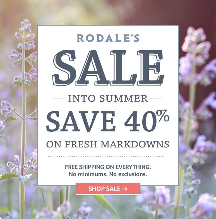 Rodale's SALE into Summer SAVE 40% on fresh markdowns... FREE Shipping on everything. No minimums. No exclusions. SHOP SALE