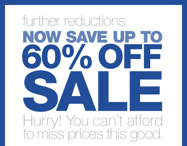 further reductions NOW SAVE UP TO 60% OFF SALE | Hurry! You can't afford to miss prices this good.